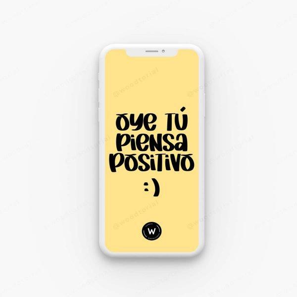 Fondo de pantalla para celular con la frase - Oye tú piensa positivo